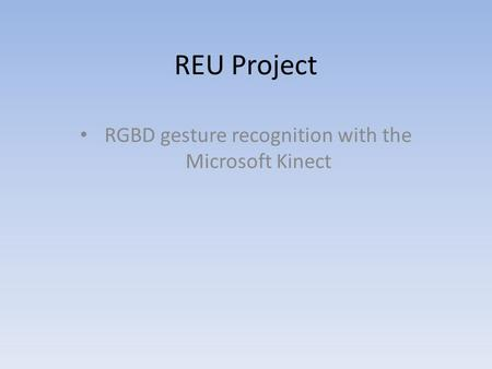 REU Project RGBD gesture recognition with the Microsoft Kinect.