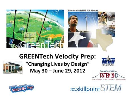 "GREENTech Velocity Prep: ""Changing Lives by Design"" May 30 – June 29, 2012."