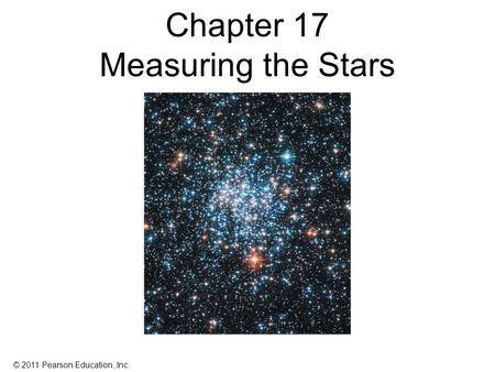 © 2011 Pearson Education, Inc. Chapter 17 Measuring the Stars.