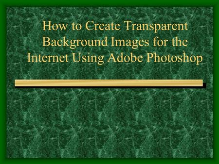 How to Create Transparent Background Images for the Internet Using Adobe Photoshop.