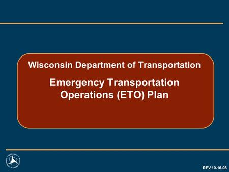 Wisconsin Department of Transportation Emergency Transportation Operations (ETO) Plan REV 10-16-08.