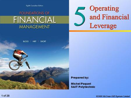 ©2009 McGraw-Hill Ryerson Limited 1 of 28 ©2009 McGraw-Hill Ryerson Limited 5 5 Operating and Financial Leverage Prepared by: Michel Paquet SAIT Polytechnic.