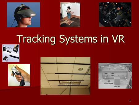 1 Tracking Systems in VR. 2 Evaluation Criteria Performance Performance –Accuracy –Resolution (precision) –Jitter (zero mean) –Drift (non-zero mean) –Lag.