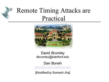 Remote Timing Attacks are Practical David Brumley Dan Boneh  [Modified by Somesh.