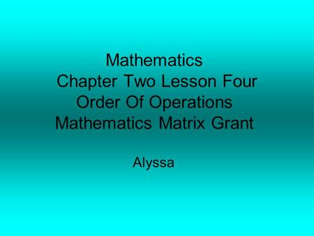 Mathematics Chapter Two Lesson Four Order Of Operations Mathematics Matrix Grant Alyssa.
