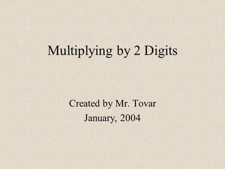 Multiplying by 2 Digits Created by Mr. Tovar January, 2004.