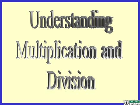 Understanding Multiplication and Division.
