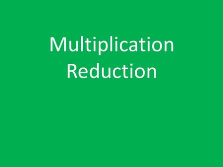 Multiplication Reduction. The Rules Choose any 3 digit number Multiply the digits together to get a new number Multiply the digits of the new number together.