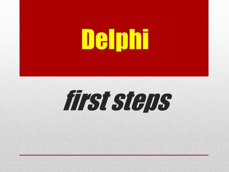 Delphi first steps. How to create a project Open – File – New – VCL Forms Application.