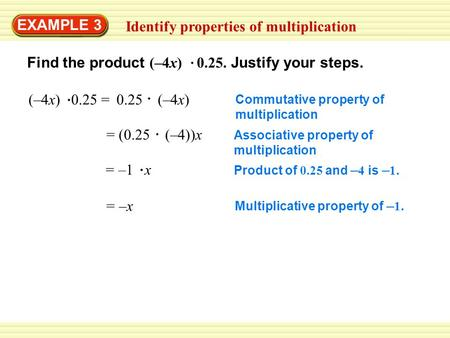 Multiplicative property of – 1. Product of 0.25 and – 4 is – 1. Associative property of multiplication Commutative property of multiplication EXAMPLE 3.