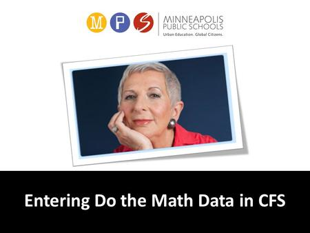 Entering Do the Math Data in CFS. Three main steps (just three!) Open intervention Enter three data points (throughout intervention) Close intervention.