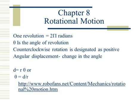 Chapter 8 Rotational Motion One revolution = 2  radians θ Is the angle of revolution Counterclockwise rotation is designated as positive Angular displacement-