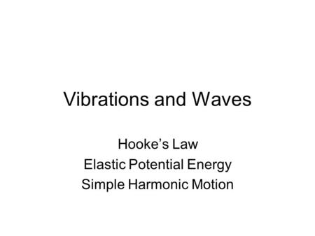 Vibrations and Waves Hooke's Law Elastic Potential Energy Simple Harmonic Motion.
