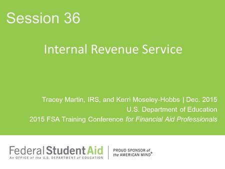 Tracey Martin, IRS, and Kerri Moseley-Hobbs | Dec. 2015 U.S. Department of Education 2015 FSA Training Conference for Financial Aid Professionals Internal.
