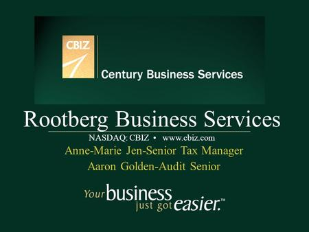 Rootberg Business Services NASDAQ: CBIZ www.cbiz.com Anne-Marie Jen-Senior Tax <strong>Manager</strong> Aaron Golden-Audit Senior.