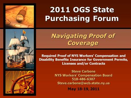 2011 OGS State Purchasing Forum Navigating Proof of Coverage May 18-19, 2011 Required Proof of NYS Workers' Compensation and Disability Benefits Insurance.