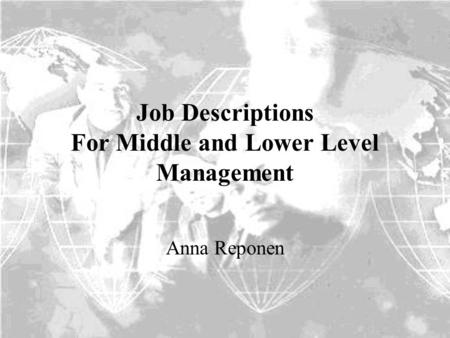 Job Descriptions For Middle and Lower Level Management Anna Reponen.
