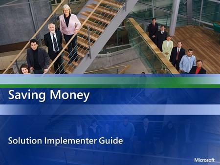 Saving Money Solution Implementer Guide. Agenda Recap Discussions <strong>to</strong> Date Next Steps Solution Guidance Phase 1 Phase 2 Phase 3 Customize the Capability.