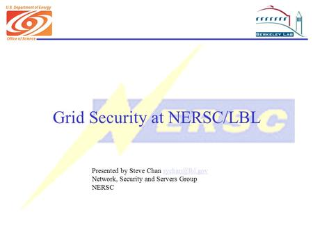 Office of Science U.S. Department of Energy Grid Security at NERSC/LBL Presented by Steve Chan Network, Security and Servers