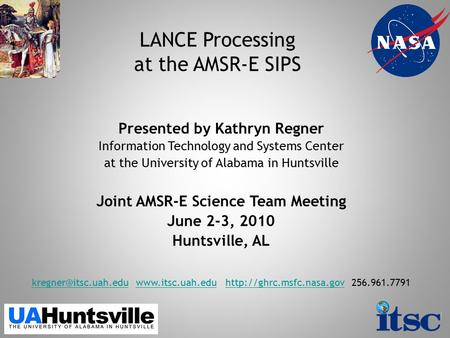 LANCE Processing at the AMSR-E SIPS Presented by Kathryn Regner Information Technology and Systems Center at the University of Alabama in Huntsville Joint.