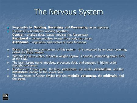 The Nervous System Responsible for Sending, Receiving, and Processing nerve impulses. Includes 3 sub-systems working together: Central – analyze data,