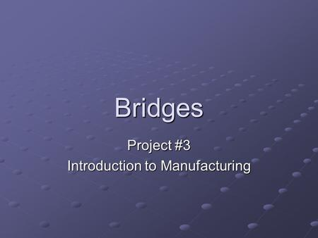 Bridges Project #3 Introduction to Manufacturing.