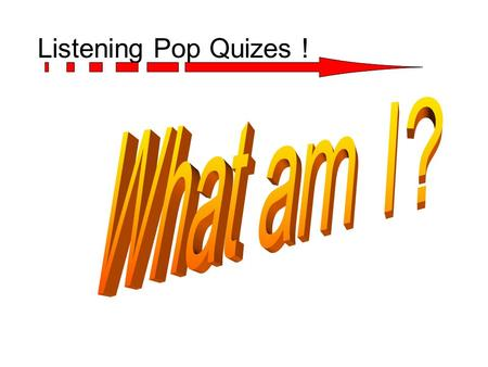 Listening Pop Quizes ! Direction! Most of all, this TP is designed to increase listening comprehension and make students find interesting factors and.