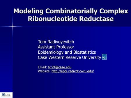 Modeling Combinatorially Complex Ribonucleotide Reductase Tom Radivoyevitch Assistant Professor Epidemiology and Biostatistics Case Western Reserve University.