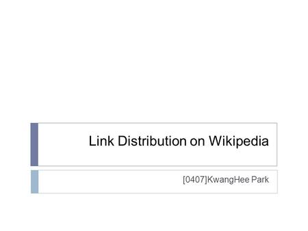 Link Distribution on Wikipedia [0407]KwangHee Park.