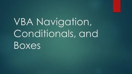 VBA Navigation, Conditionals, and Boxes. VBA Navigation.