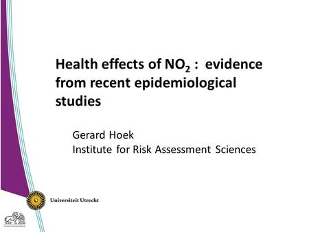 IRAS en het ILM Gerard Hoek Health effects of NO 2 : evidence from recent epidemiological studies Gerard Hoek Institute for Risk Assessment Sciences.