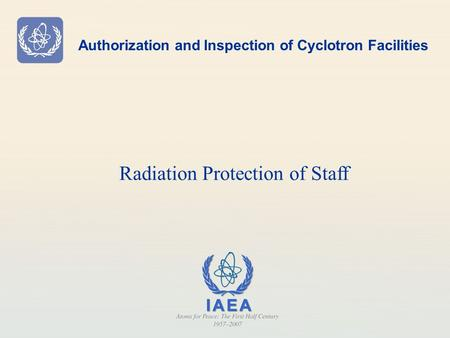 Authorization and Inspection of Cyclotron Facilities Radiation Protection of Staff.