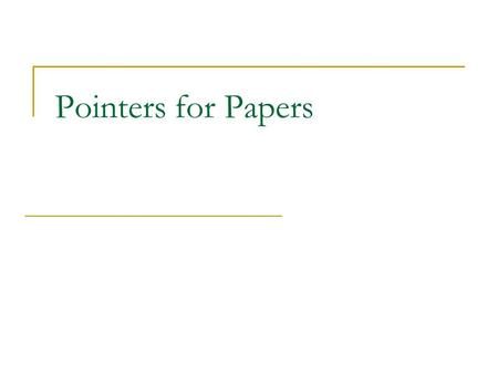 Pointers for Papers. Using Tables & Figures Tables and Figures need: 1. A number and title (usually at top)  Refer to table by table number in the text.