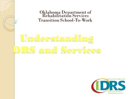 Understanding DRS and Services Oklahoma Department of Rehabilitation Services Transition School-To-Work.