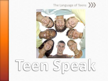 The Language of Teens. This term is all about analysing teenagers in both a modern day and historical perspective. This unit focusses on: » Teen language.