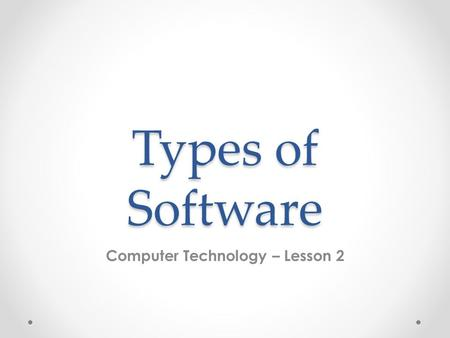 Types of Software Computer Technology – Lesson 2.