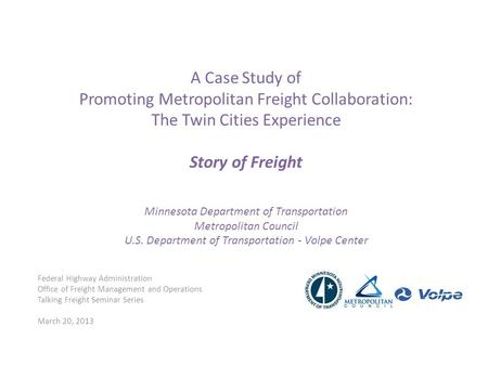 A Case Study of Promoting Metropolitan Freight Collaboration: The Twin Cities Experience Story of Freight Minnesota Department of Transportation Metropolitan.