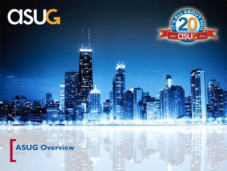 [ ASUG Overview. [[ 2 Who is ASUG? 365 YEAR-ROUND COMMUNITY 100,000 MEMBERS 3,235 MEMBER COMPANIES 200+ FORTUNE 500 MEMBER COMPANIES 90 SPECIAL INTEREST.