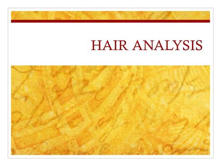 HAIR ANALYSIS. Hair Structure Hair is composed of three parts: Medulla – central core (may be absent) Cuticle – outer coating composed of overlapping.