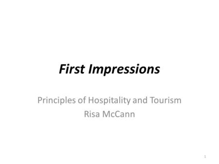 First Impressions Principles of Hospitality and Tourism Risa McCann 1.