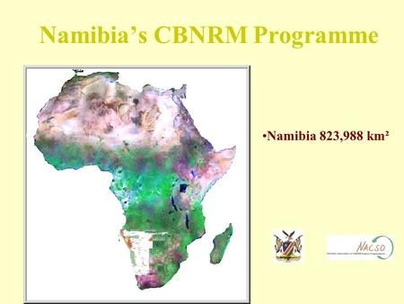 Namibia's CBNRM Programme Namibia 823,988 km² Introduction Total population of 1,826,854 people on 823 988 km 2 120 000 households on 335 000 km 2 of.
