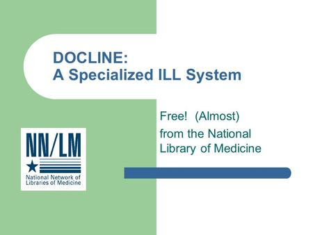 Free! (Almost) from the National Library of Medicine DOCLINE: A Specialized ILL System.
