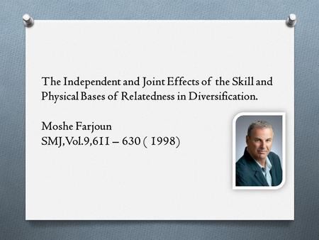 The Independent and Joint Effects of the Skill and Physical Bases of Relatedness in Diversification. Moshe Farjoun SMJ,Vol.9,611 – 630 ( 1998)