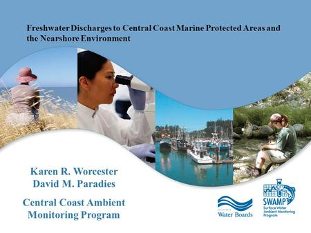 Freshwater Discharges to Central Coast Marine Protected Areas and the Nearshore Environment Karen R. Worcester David M. Paradies Central Coast Ambient.