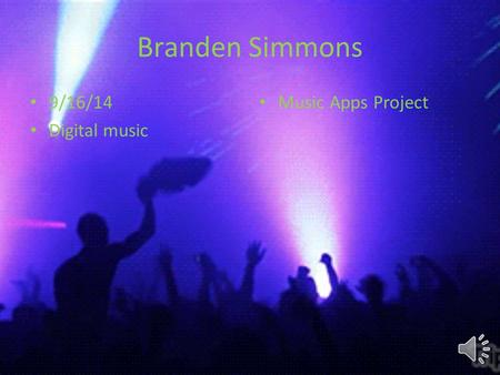 Branden Simmons 9/16/14 Digital music Music Apps Project.