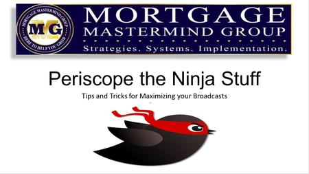 Periscope the Ninja Stuff Tips and Tricks for Maximizing your Broadcasts.