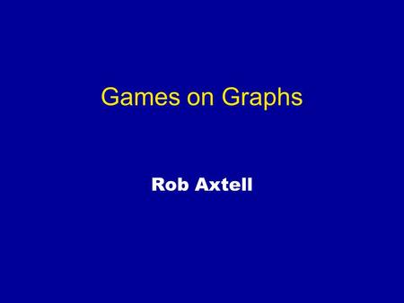 Games on Graphs Rob Axtell. Examples Abstract graphs: Coordination in fixed social nets (w/ J Epstein) Empirical graphs: Peer effects in fixed social.