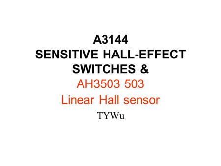 A3144 SENSITIVE HALL-EFFECT SWITCHES & AH Linear Hall sensor