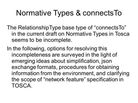 "Normative Types & connectsTo The RelationshipType base type of ""connectsTo"" in the current draft on Normative Types in Tosca seems to be incomplete. In."