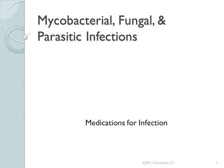 Mycobacterial, Fungal, & Parasitic Infections Medications for Infection ADN 110/cohort 131.